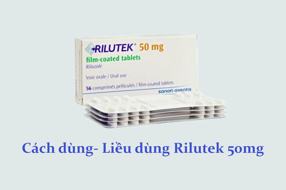 Liều dùng - cách dùng thuốc Rilutek 50mg